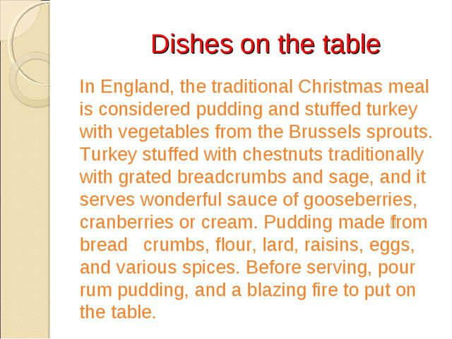 Dishes on the table In England, the traditional Christmas meal is considered...
