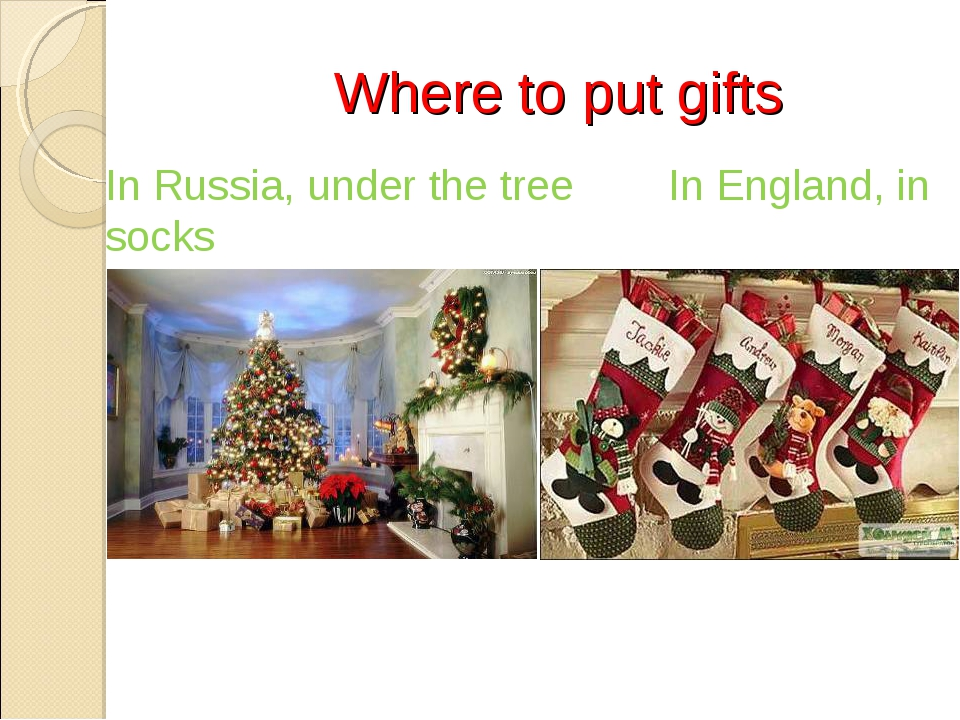 Where to put gifts In Russia, under the tree In England, in socks