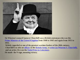 Sir Winston Leonard Spencer-Churchill was a British statesman who was the  P