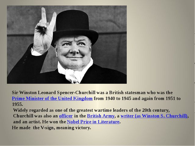 Sir Winston Leonard Spencer-Churchill was a British statesman who was the  P...