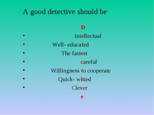 A good detective should be D Intellectual Well- educated The fastest careful