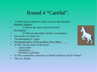 "Round 4 ""Careful"". 1) What famous detective could you see in that dialogue? ("