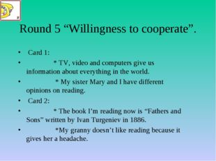"Round 5 ""Willingness to cooperate"". Card 1: * TV, video and computers give us"