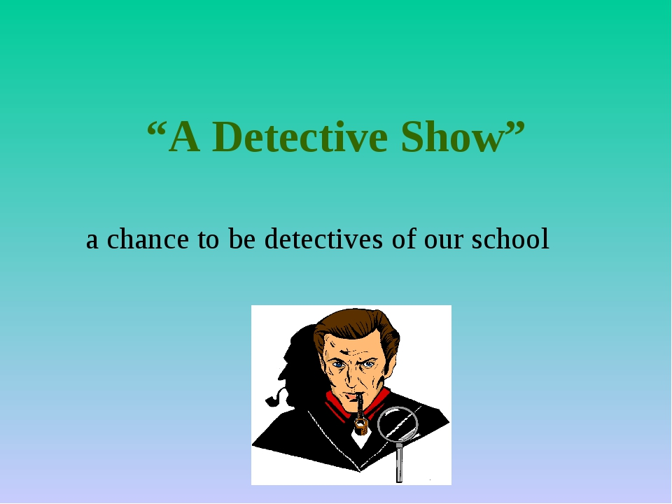 """A Detective Show"" a chance to be detectives of our school"