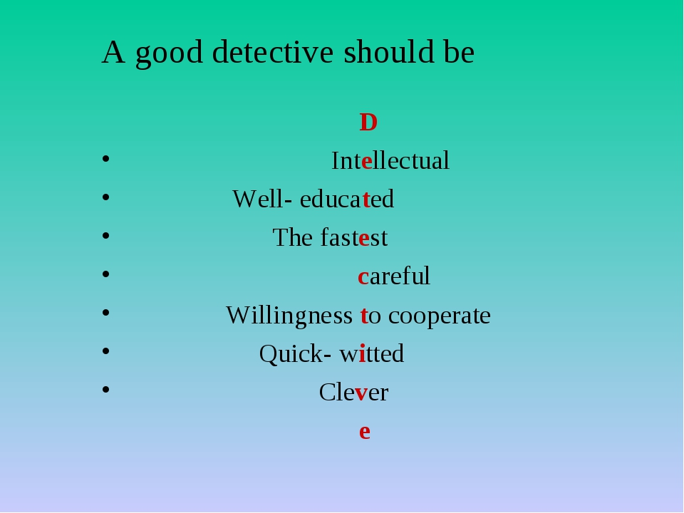 A good detective should be D Intellectual Well- educated The fastest careful...