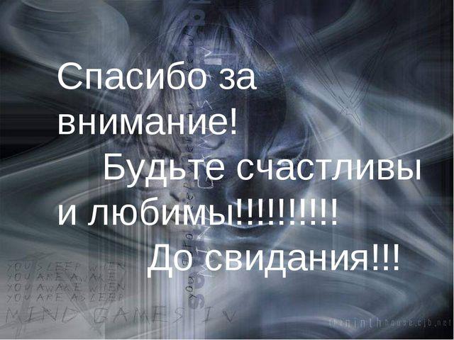 Спасибо за внимание! Будьте счастливы и любимы!!!!!!!!!! До свидания!!!
