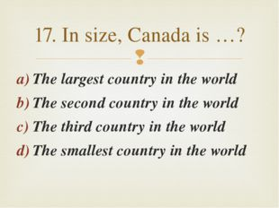 The largest country in the world The second country in the world The third co