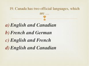 English and Canadian French and German English and French English and Canadia