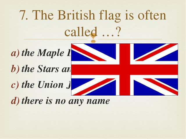 the Maple Leaf the Stars and Stripes the Union Jack there is no any name 7. T...