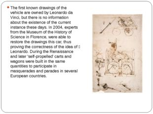 The first known drawings of the vehicle are owned by Leonardo da Vinci, but t
