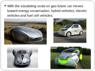 With the escalating costs on gas future car moves toward energy conservation,
