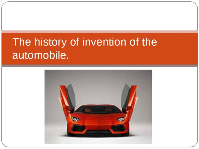 The history of invention of the automobile.