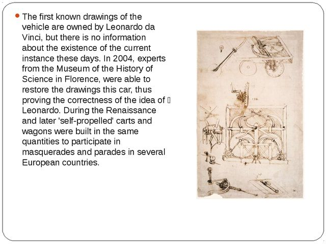 The first known drawings of the vehicle are owned by Leonardo da Vinci, but t...