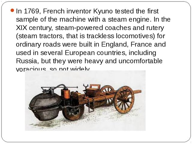 In 1769, French inventor Kyuno tested the first sample of the machine with a...