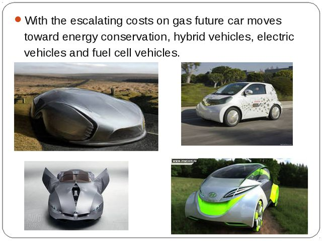 With the escalating costs on gas future car moves toward energy conservation,...
