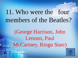 (George Harrison, John Lennon, Paul McCartney, Ringo Starr) 11. Who were the