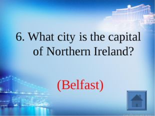 (Belfast) 6. What city is the capital of Northern Ireland?