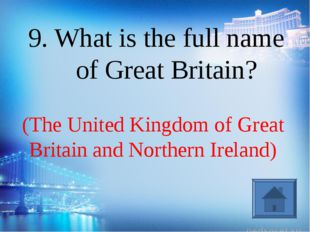 (The United Kingdom of Great Britain and Northern Ireland) 9. What is the ful
