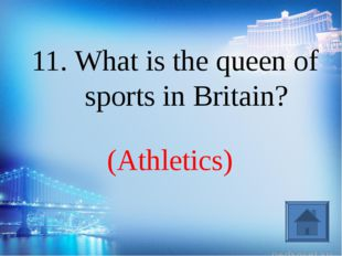 (Athletics) 11. What is the queen of sports in Britain?