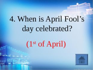 (1st of April) 4. When is April Fool's day celebrated?