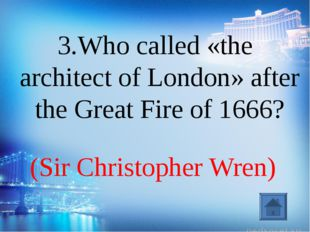 (Sir Christopher Wren) 3.Who called «the architect of London» after the Great