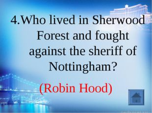 (Robin Hood) 4.Who lived in Sherwood Forest and fought against the sheriff of
