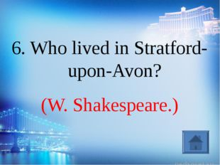 (W. Shakespeare.) 6. Who lived in Stratford-upon-Avon?