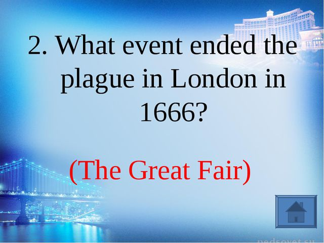(The Great Fair) 2. What event ended the plague in London in 1666?