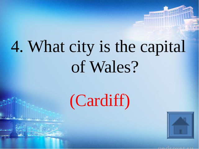 (Cardiff) 4. What city is the capital of Wales?