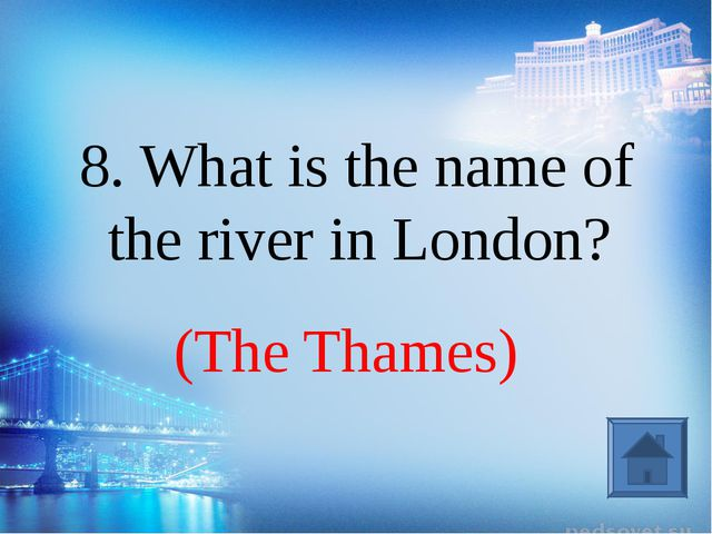 (The Thames) 8. What is the name of the river in London?