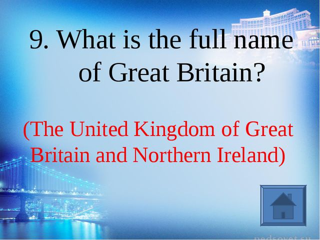 (The United Kingdom of Great Britain and Northern Ireland) 9. What is the ful...