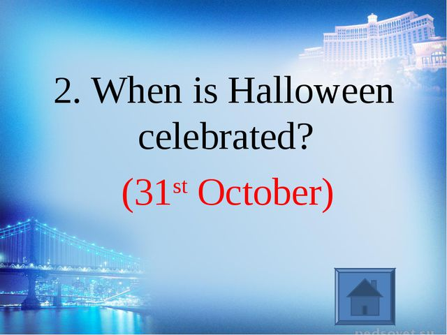(31st October) 2. When is Halloween celebrated?