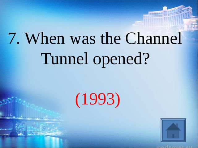 (1993) 7. When was the Channel Tunnel opened?