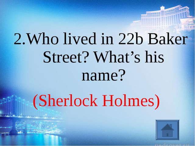 (Sherlock Holmes) 2.Who lived in 22b Baker Street? What's his name?