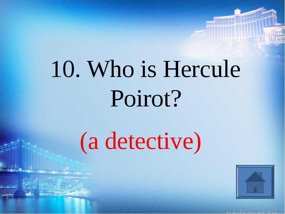(a detective) 10. Who is Hercule Poirot?