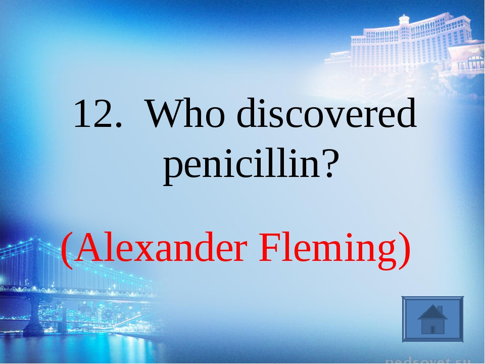 (Alexander Fleming) 12. Who discovered penicillin?