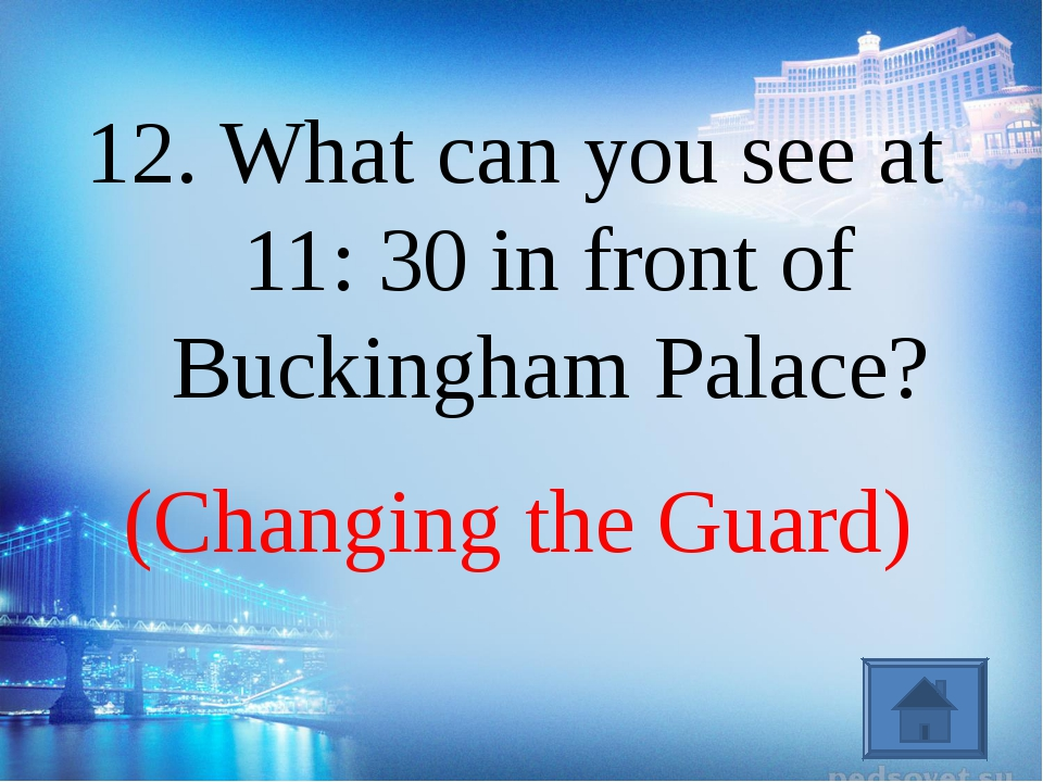 (Changing the Guard) 12. What can you see at 11: 30 in front of Buckingham Pa...