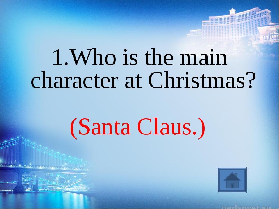 (Santa Claus.) 1.Who is the main character at Christmas?