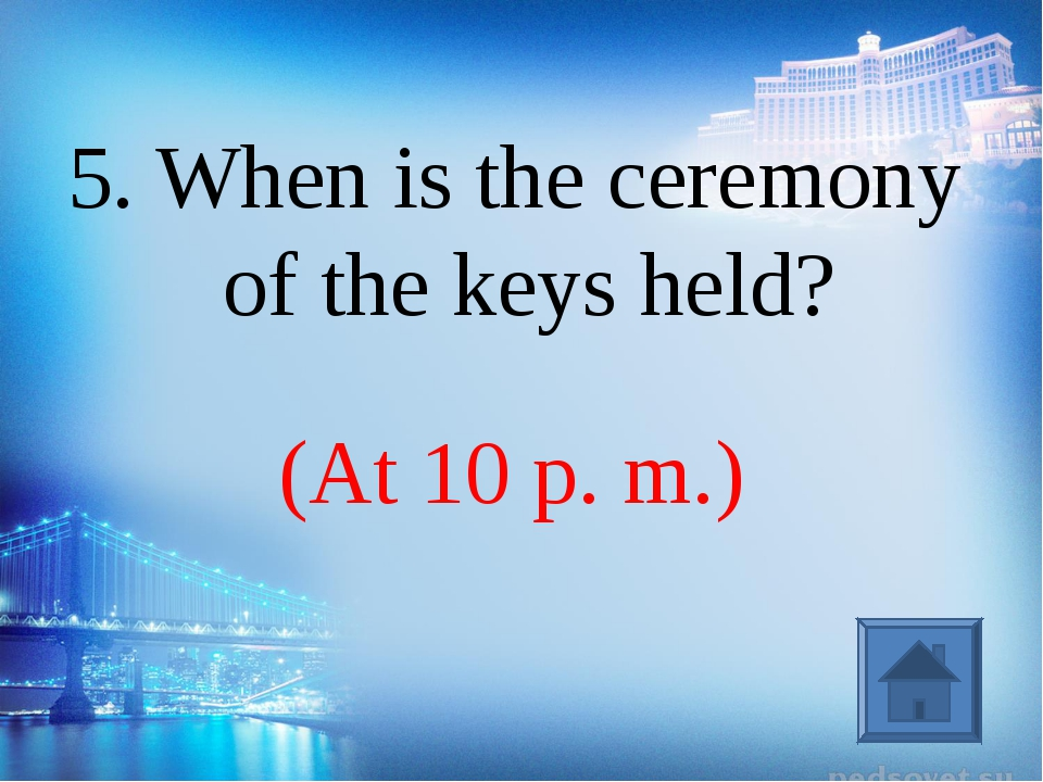 (At 10 p. m.) 5. When is the ceremony of the keys held?