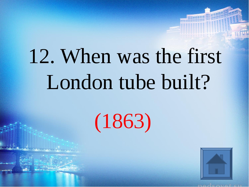 (1863) 12. When was the first London tube built?