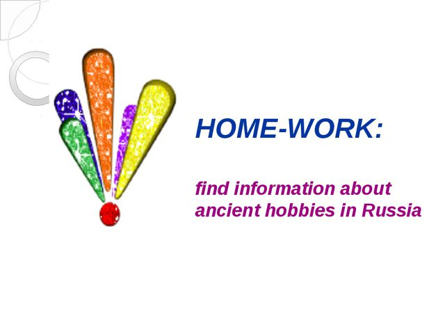 HOME-WORK: find information about ancient hobbies in Russia