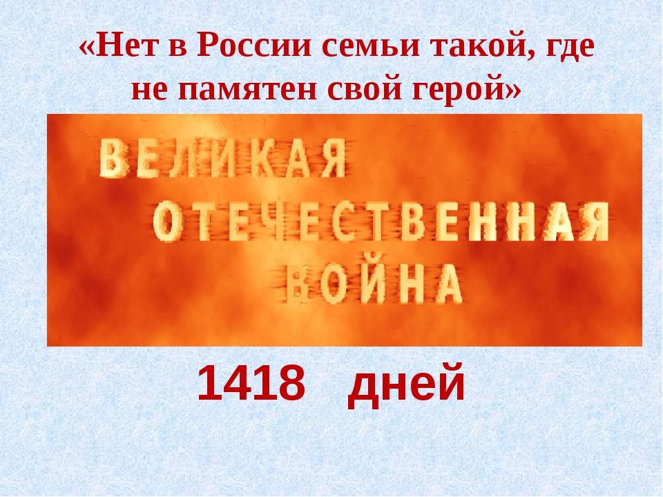 «Нет в России семьи такой, где не памятен свой герой» 1418 дней