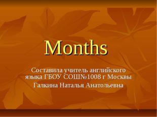 Months Составила учитель английского языка ГБОУ СОШ№1008 г Москвы Галкина Нат