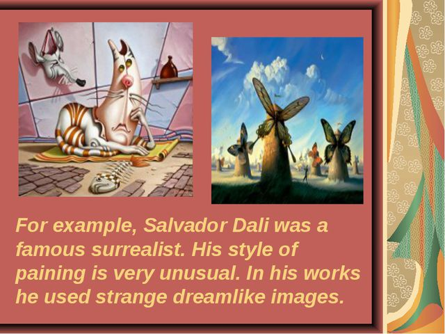 For example, Salvador Dali was a famous surrealist. His style of paining is v...