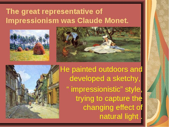 The great representative of Impressionism was Claude Monet. He painted outdoo...