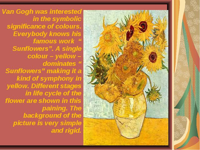 Van Gogh was interested in the symbolic significance of colours. Everybody kn...
