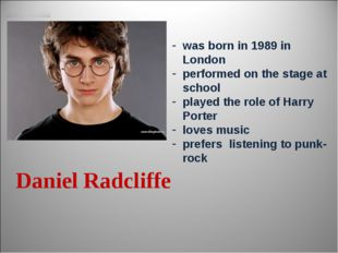 Daniel Radcliffe was born in 1989 in London performed on the stage at school