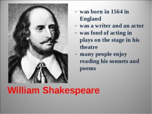 William Shakespeare was born in 1564 in England was a writer and an actor was