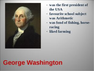 George Washington was the first president of the USA favourite school subject