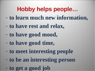 Hobby helps people… to learn much new information, to have rest and relax, to